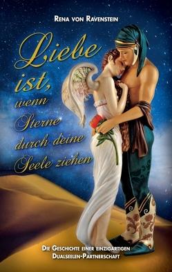 Liebe ist, wenn Sterne durch Deine Seele ziehen … von Ravenstein,  Rena von