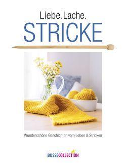 Liebe. Lache. Stricke von Busse Verlag GmbH