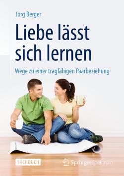 Liebe lässt sich lernen von Berger,  Jörg