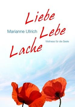 Liebe Lebe Lache von Ullrich,  Marianne