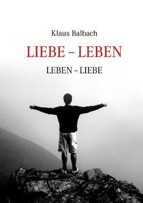 Liebe – Leben von Balbach,  Klaus