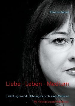 Liebe – Leben – Medium von Karaus,  Annette
