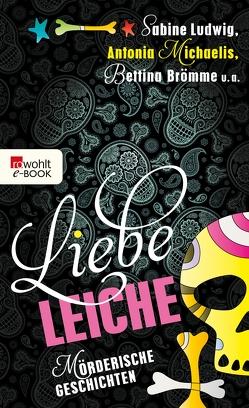 Liebe Leiche … von Brömme,  Bettina, Ludwig,  Sabine, Michaelis,  Antonia, Schwartz,  Gesa, Wulf,  Kirsten