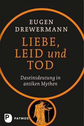 Liebe, Leid und Tod von Drewermann,  Eugen