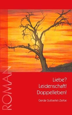 Liebe? Leidenschaft! Doppelleben! von Gutberlet-Zerbe,  Gerda