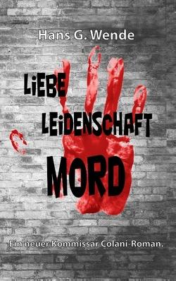 Liebe, Leidenschaft, Mord von Wende,  Hans G.