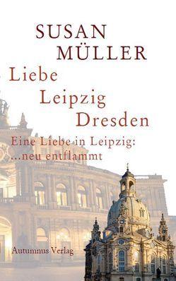 Liebe, Leipzig, Dresden von Müller,  Susan