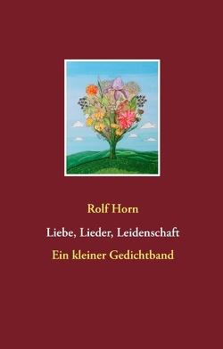 Liebe, Lieder, Leidenschaft von Horn,  Rolf