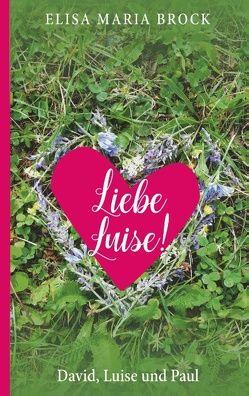 Liebe Luise! von Brock,  Elisa Maria