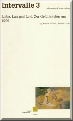 Liebe, Lust und Leid. Zur Gefühlskultur um 1900 von Grisko,  Michael, Scheuer,  Helmut