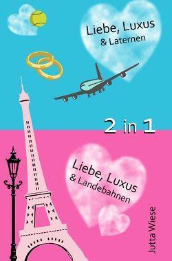 Liebe, Luxus & Laternen, Liebe, Luxus & Landebahnen von Wiese,  Jutta