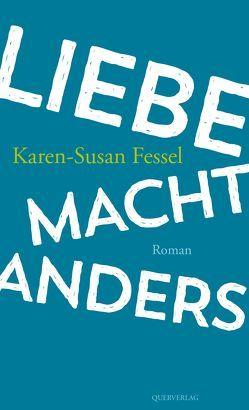 Liebe macht anders von Fessel,  Karen-Susan