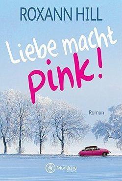 Liebe macht pink! von Hill,  Roxann