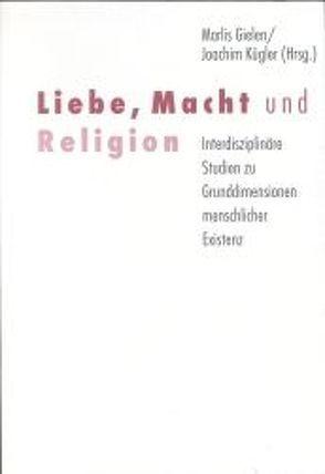 Liebe, Macht und Religion von Gielen,  Marlies, Kügler,  Joachim