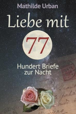 Liebe mit 77 von Urban,  Mathilde