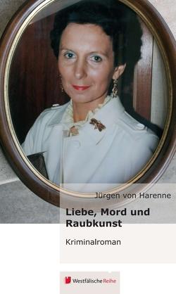 Liebe, Mord und Raubkunst von von Harenne,  Jürgen