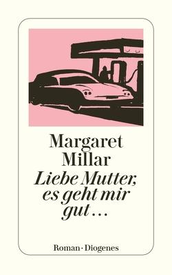 Liebe Mutter, es geht mir gut… von Gilbert,  Elisabeth, Millar,  Margaret