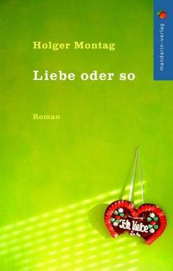 Liebe oder so von Montag,  Holger