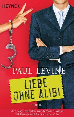 Liebe ohne Alibi von Kinkel,  Silvia, Levine,  Paul