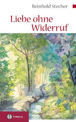 Liebe ohne Widerruf von Stecher,  Reinhold