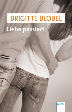 Liebe passiert von Blobel,  Brigitte