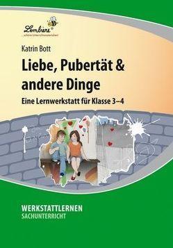 Liebe, Pubertät & andere Dinge: Eine Lernwerkstatt für den Sachunterricht in Klasse 3 – 4, Werkstattmappe von Bott,  Katrin