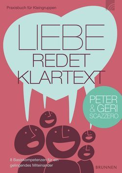 Liebe redet Klartext von Scazzero,  Geri, Scazzero,  Peter, Smalley,  Francine