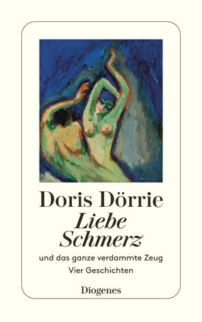 Liebe, Schmerz und das ganze verdammte Zeug von Dörrie,  Doris