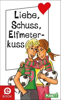 Liebe, Schuss, Elfmeterkuss von Both,  Sabine, Brinx/Kömmerling, Sahler,  Martina, Schössow,  Birgit, Schreiber,  Chantal, Ullrich,  Hortense, Zimmermann,  Irene