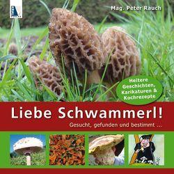 Liebe Schwammerl… von Rauch,  Peter