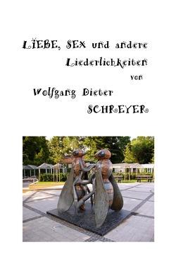 Liebe, Sex und andere Liederlichkeiten von Schreyer,  Wolfgang Dieter
