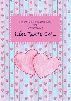Liebe Tante Ivy … von Izykowski,  Ute, of Mallard Alley,  Pilgrim Paige
