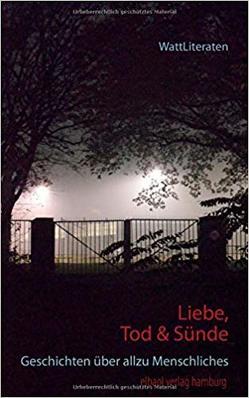 Liebe, Tod & Sünde von Balsewitsch-Oldach,  Ellen, Becker,  Dirk-Uwe, Cordts,  Britta, Hahn,  Marianne, Pawlick,  Sebastian, WattLiteraten,  Autorengemeinschaft