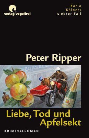 Liebe, Tod und Apfelsekt von Ripper,  Peter