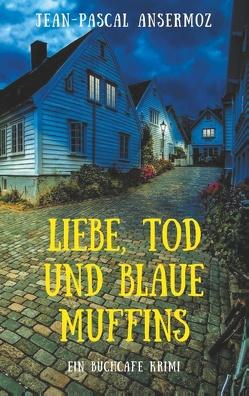 Liebe, Tod und blaue Muffins von Ansermoz,  Jean-Pascal