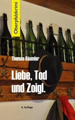 Liebe, Tod und Zoigl. von Bäumler,  Thomas