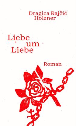 Liebe um Liebe von Holzner,  Dragica Rajčić