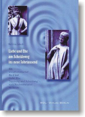 Liebe und Ehe am Scheideweg ins neue Jahrtausend von Jakob,  Bettina, Treichler,  Markus