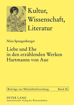 Liebe und Ehe in den erzählenden Werken Hartmanns von Aue von Spangenberger,  Nina