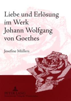Liebe und Erlösung im Werk Johann Wolfgang von Goethes von Müllers,  Josefine