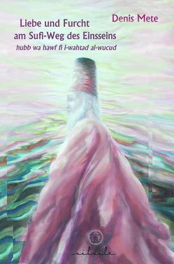 Liebe und Furcht am Sufi-Weg des Einsseins von Mete,  Denis