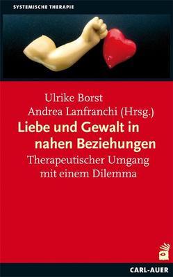 Liebe und Gewalt in nahen Beziehungen von Borst,  Ulrike, Lanfranchi,  Andrea