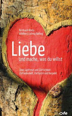 Liebe und mache, was du willst von Abeln,  Reinhard, Balling,  Adalbert Ludwig
