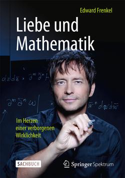 Liebe und Mathematik von Filk,  Thomas, Frenkel,  Edward