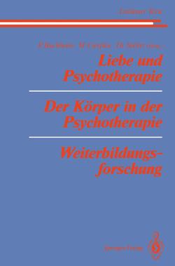 Liebe und Psychotherapie Der Körper in der Psychotherapie Weiterbildungsforschung von Bergmann,  M.S., Buchheim,  P., Buchheim,  Peter, Büntig,  W.E., Cierpka,  Manfred, Haisch,  I., Heinl,  H., Johnen,  R., Joraschky,  P., Keyserling,  L.v., Kost,  U., Krizan,  H., Mitscherlich-Nielsen,  M., Orth,  I., Rohde-Dachser,  C., Schwob,  P., Seifert,  Theodor, Singer-Kaplan,  H., Steffens,  W., Stolze,  H., Szönyi,  G., Thomae,  H