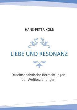 Liebe und Resonanz von Kolb,  Hans-Peter
