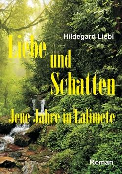 Liebe und Schatten von Liebl,  Hildegard