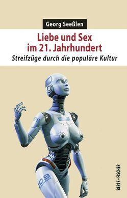 Liebe und Sex im 21. Jahrhundert von Seesslen,  Georg