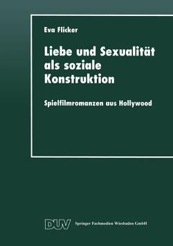 Liebe und Sexualität als soziale Konstruktion von Flicker,  Eva
