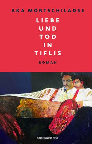Liebe und Tod in Tiflis von Gratzfeld,  Rachel, Mortschiladse,  Aka